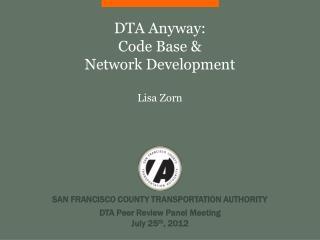 DTA Anyway:  Code Base & Network Development Lisa Zorn