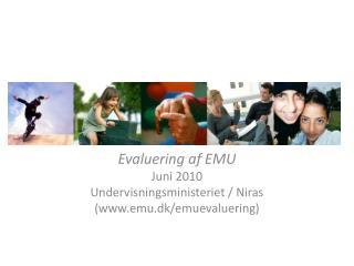Evaluering af EMU Juni 2010 Undervisningsministeriet /  Niras ( emu.dk/emuevaluering )