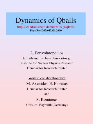 Dynamics of Qballs leandros.chem.demokritos.gr/qballs Phys.Rev.D62:047301,2000