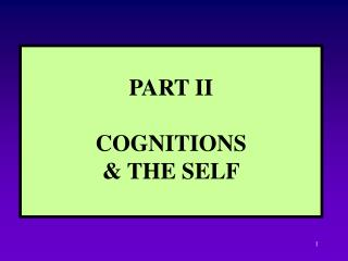 PART II COGNITIONS  & THE SELF