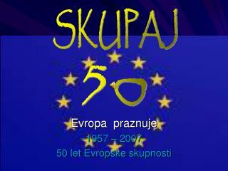 Evropa  praznuje 1957 – 2007 50 let Evropske skupnosti