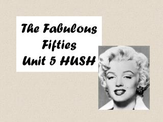 The Fabulous Fifties Unit 5 HUSH