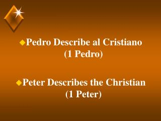 Pedro Describe al Cristiano (1 Pedro) Peter Describes the Christian (1 Peter)