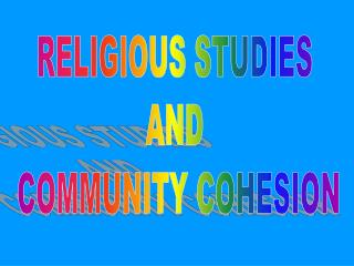 RELIGIOUS STUDIES  AND  COMMUNITY COHESION
