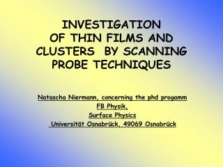 INVESTIGATION  OF THIN FILMS AND CLUSTERS  BY SCANNING PROBE TECHNIQUES