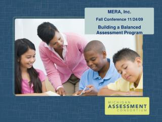 MERA, Inc.  Fall Conference 11/24/09 Building a Balanced Assessment Program