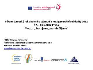 Fórum Evropský rok aktivního stárnutí a mezigenerační solidarity 2012 12. - 13.6.2012 Praha