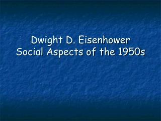 Dwight D. Eisenhower Social Aspects of the 1950s