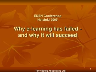 EDEN Conference Helsinki 2005  Why e-learning has failed - and why it will succeed