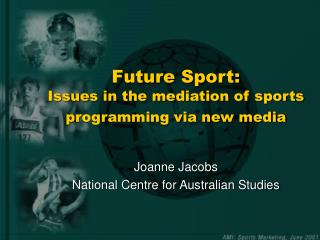 Future Sport:  Is sues in the mediation of sports  programming via new media