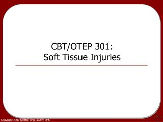 CBT/OTEP 301: Soft Tissue Injuries