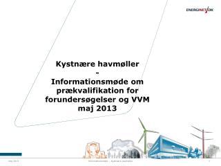 Kystnære havmøller - Informationsmøde om prækvalifikation  for  forundersøgelser og  VVM maj  2013
