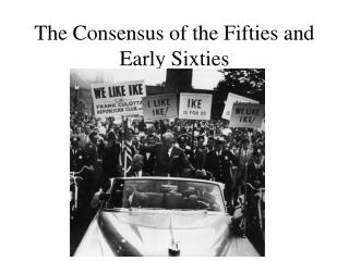 The Consensus of the Fifties and Early Sixties