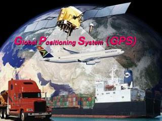 G lobal  P ositioning  S ystem  ( GPS)