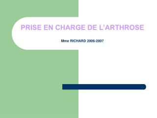 PRISE EN CHARGE DE L'ARTHROSE Mme RICHARD 2006-2007
