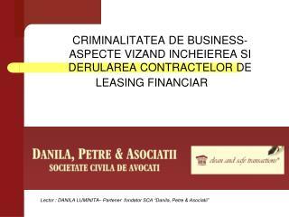 "Lector : DANILA LUMINITA– Partener  fondator SCA ""Danila, Petre & Asociatii"""