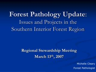 Forest Pathology Update :  Issues and Projects in the Southern Interior Forest Region