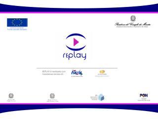 REPLAY è realizzato con l'assistenza tecnica di :