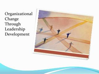 Organizational Change Through Leadership Development