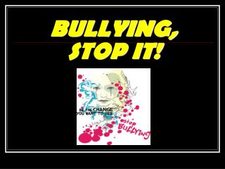 BULLYING,  STOP IT!