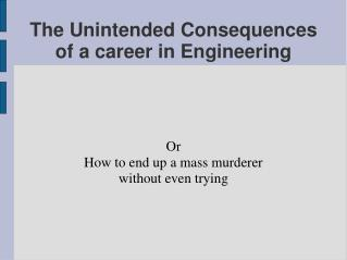 The Unintended Consequences of a career in Engineering