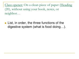 List, in order, the three functions of the digestive system (what is food doing…).