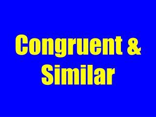 Congruent & Similar