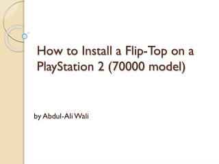 How to Install a Flip-Top on a PlayStation 2 (70000 model)