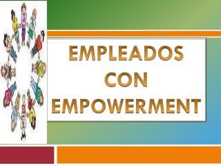 EMPLEADOS CON  EMPOWERMENT