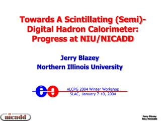 Towards A Scintillating (Semi)-Digital Hadron Calorimeter:  Progress at NIU/NICADD Jerry Blazey