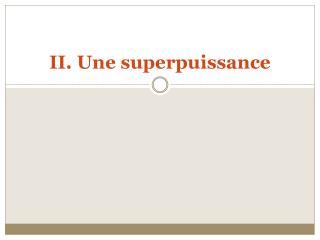 II. Une superpuissance