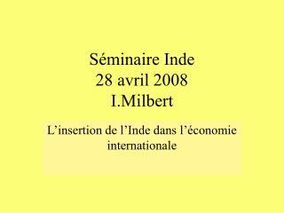 Séminaire Inde 28 avril 2008 I.Milbert