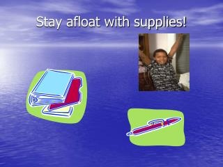 Stay afloat with supplies!