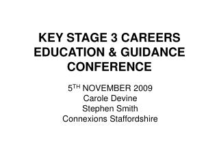 KEY STAGE 3 CAREERS EDUCATION  GUIDANCE CONFERENCE