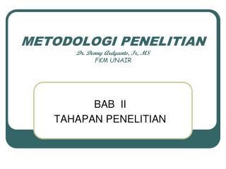 METODOLOGI PENELITIAN Dr. Denny Ardyanto, Ir, MS FKM UNAIR