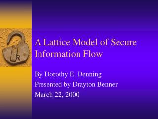 A Lattice Model of Secure Information Flow
