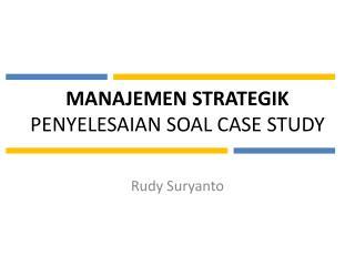 MANAJEMEN STRATEGIK PENYELESAIAN SOAL CASE STUDY