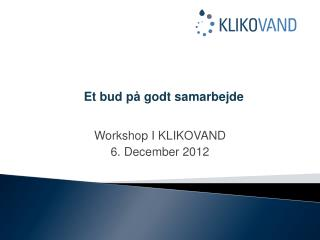 Workshop I KLIKOVAND 6. December 2012
