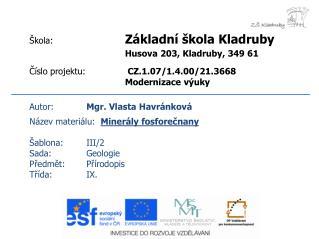 Autor: Mgr. Vlasta Havránková Název materiálu: Minerály fosforečnany Šablona:III/2