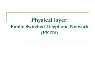 Physical layer: Public Switched Telephone Network PSTN