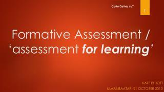 Formative  Assessment / 'assessment  for learning '