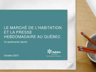 LE marché de l'habitation ET LA PRESSE hebdomadaire au Québec