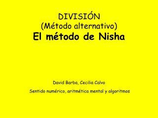 DIVISIÓN  (Método alternativo) El método de Nisha David Barba, Cecilia Calvo