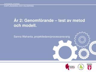 År 2: Genomförande – test av metod och modell.