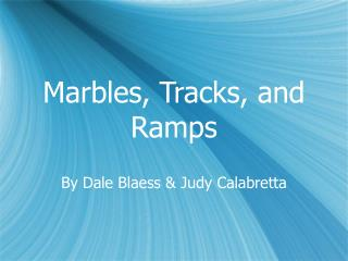 Marbles, Tracks, and Ramps