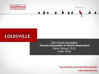 2014  Family Orientation  Parents A ssociation & Alumni Association Glenn Gittings, Ph.D.