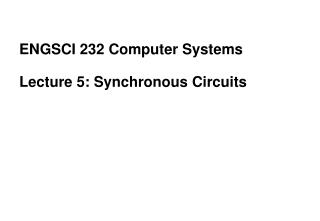 ENGSCI 232 Computer Systems Lecture 5: Synchronous Circuits