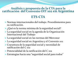 An�lisis y propuesta de la CTA para la ratificaci�n  del Convenio OIT  102 en Argentina ETS-CTA