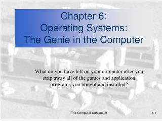 Chapter 6:  Operating Systems: The Genie in the Computer