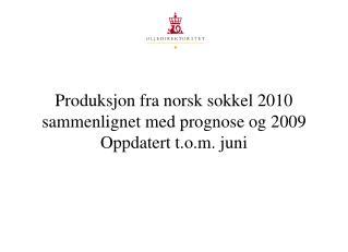 Produksjon fra norsk sokkel 2010 sammenlignet med prognose og 2009 Oppdatert t.o.m. juni